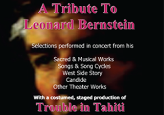 A tribute to Leonard Bernstein, featuring some of his sacred and secular music, plus a staged production of Trouble in Tahiti